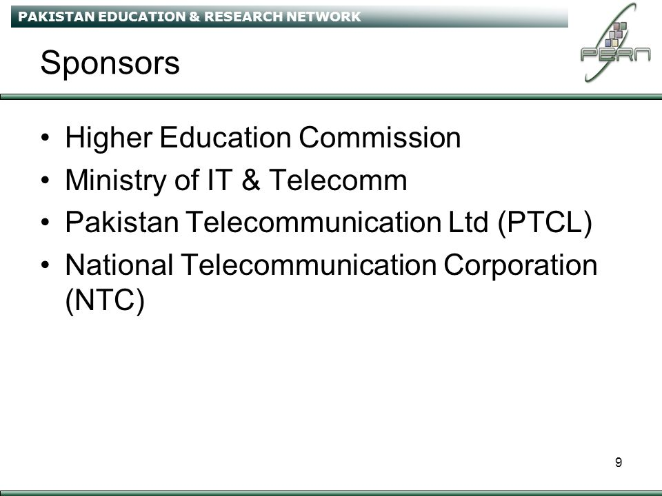 PAKISTAN EDUCATION & RESEARCH NETWORK 10 PERN Core Network Using the Existing Optical Fiber System of PTCL/NTC and IP/ATM backbone of NTC The network design of PERN consists of three nodal points (PoPs) at Islamabad, Lahore and Karachi The interconnectivity between Nodal Points is 50 Mbps.
