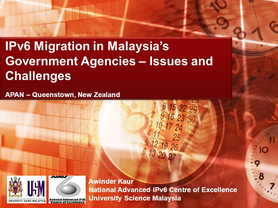 Awinder Kaur National Advanced IPv6 Centre of Excellence University Science Malaysia IPv6 Migration in Malaysias Government Agencies – Issues and Challenges APAN – Queenstown, New Zealand