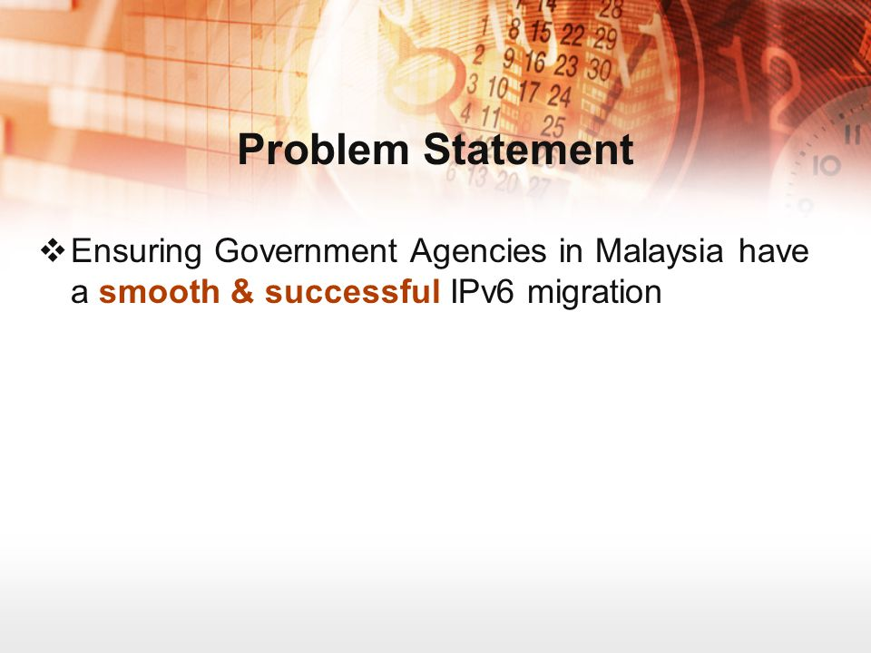 Problem Statement Ensuring Government Agencies in Malaysia have a smooth & successful IPv6 migration