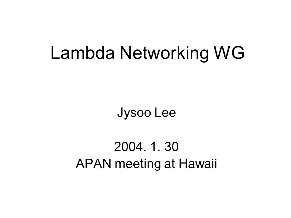 Lambda Networking WG Jysoo Lee APAN meeting at Hawaii