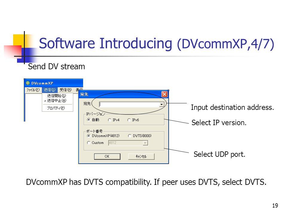 19 Software Introducing (DVcommXP,4/7) Send DV stream Input destination address. Select IP version. DVcommXP has DVTS compatibility. If peer uses DVTS