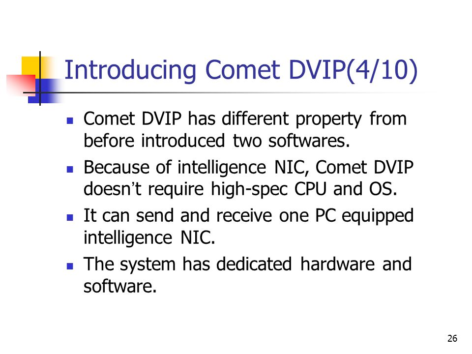 26 Introducing Comet DVIP(4/10) Comet DVIP has different property from before introduced two softwares.