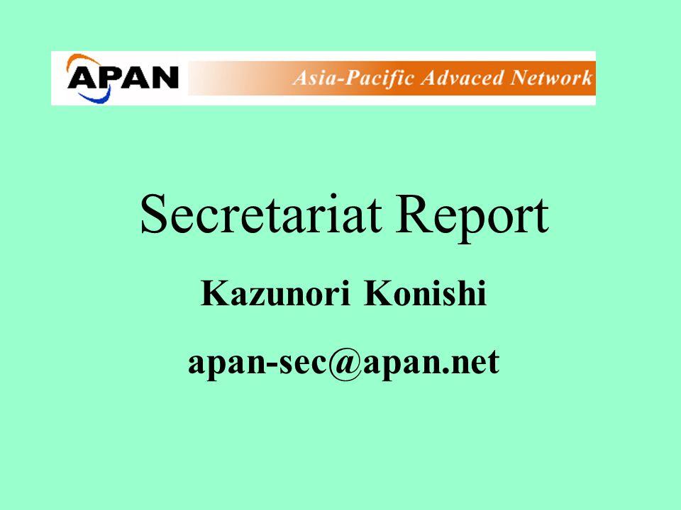 Secretariat Report Kazunori Konishi apan-sec@apan.net
