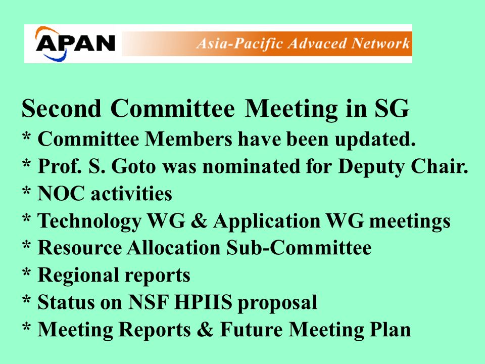 Second Committee Meeting in SG * Committee Members have been updated. * Prof. S. Goto was nominated for Deputy Chair. * NOC activities * Technology WG