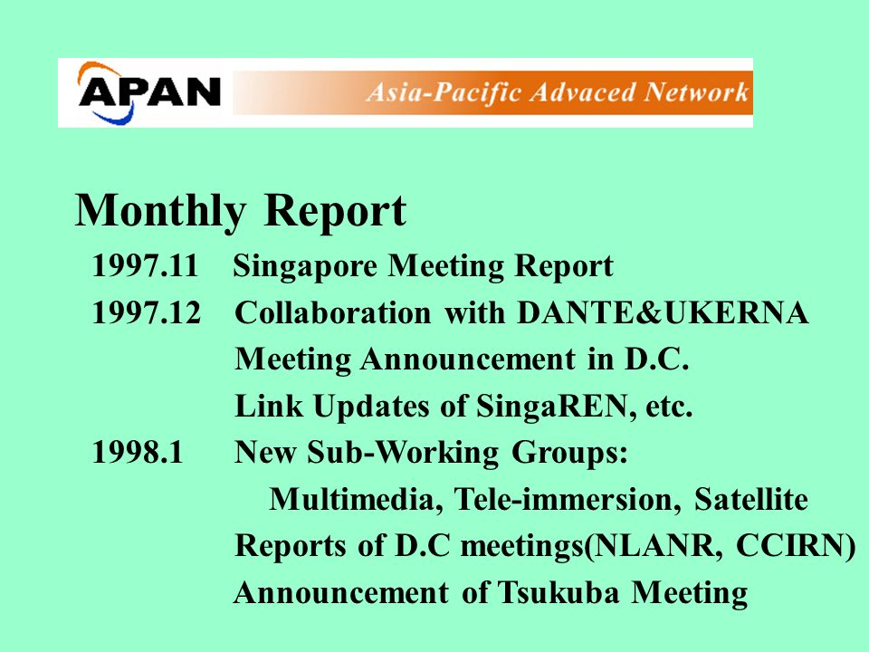 Monthly Report Singapore Meeting Report Collaboration with DANTE&UKERNA Meeting Announcement in D.C.