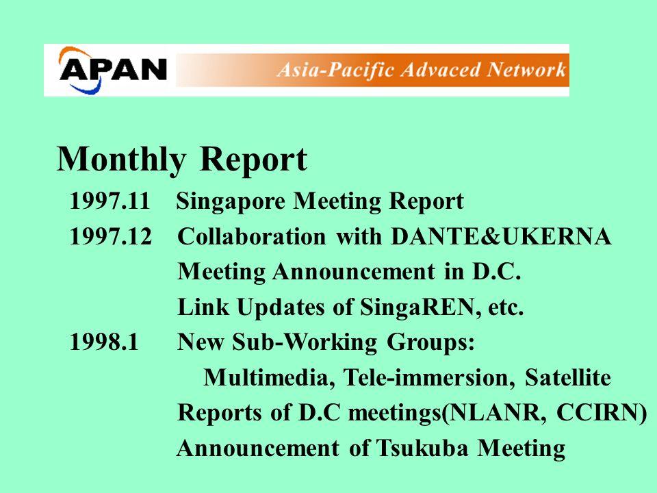 Monthly Report 1997.11 Singapore Meeting Report 1997.12 Collaboration with DANTE&UKERNA Meeting Announcement in D.C. Link Updates of SingaREN, etc. 19