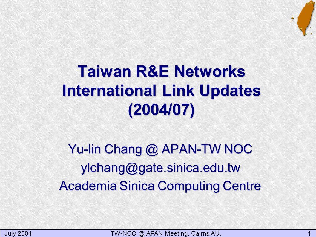 July 20041TW-NOC @ APAN Meeting, Cairns AU. Taiwan R&E Networks International Link Updates (2004/07) Yu-lin Chang @ APAN-TW NOC ylchang@gate.sinica.ed