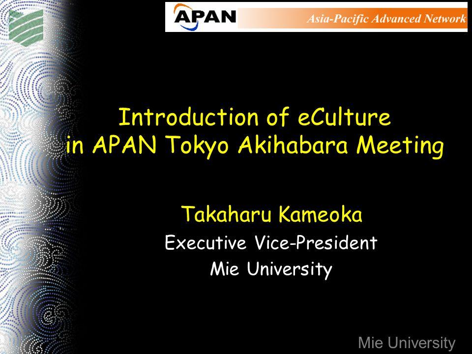 Mie University Introduction of eCulture in APAN Tokyo Akihabara Meeting Takaharu Kameoka Executive Vice-President Mie University