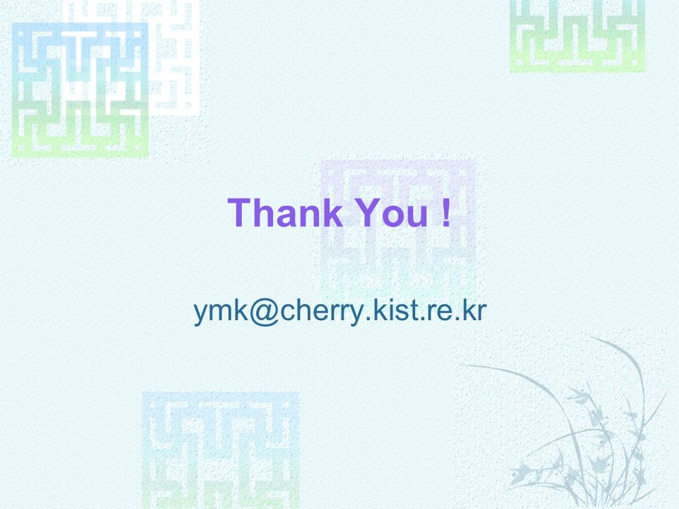 Thank You ! ymk@cherry.kist.re.kr