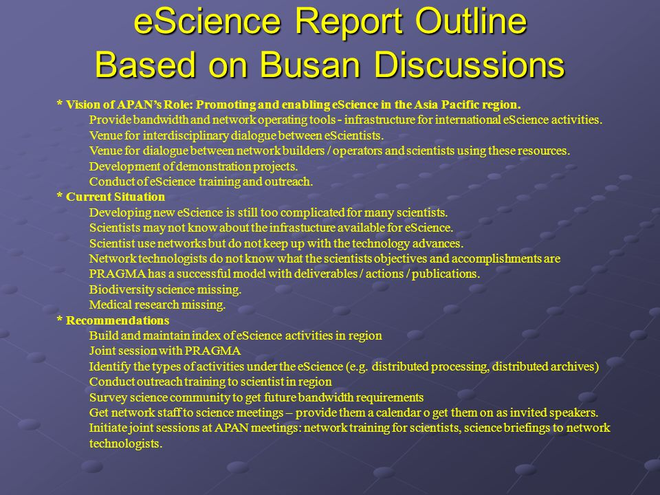 eScience Report Outline Based on Busan Discussions * Vision of APANs Role: Promoting and enabling eScience in the Asia Pacific region.