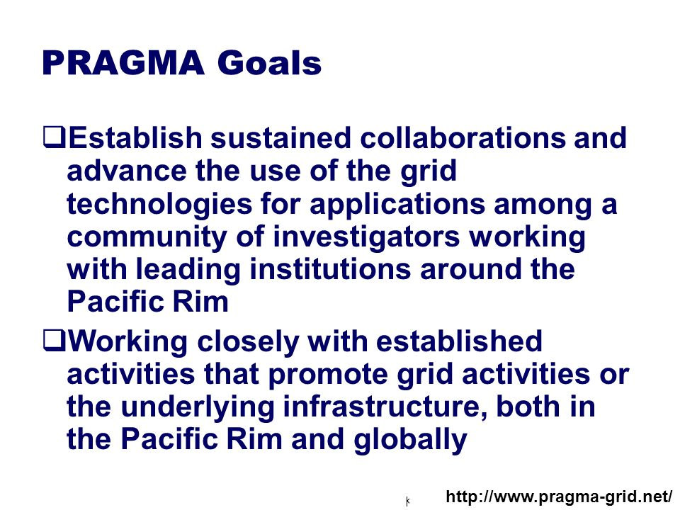 Kento Aida, Tokyo Institute of Technology PRAGMA Goals Establish sustained collaborations and advance the use of the grid technologies for application
