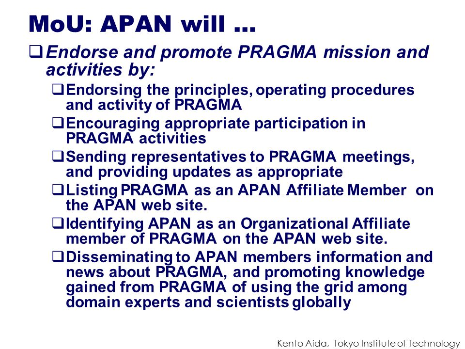Kento Aida, Tokyo Institute of Technology MoU: APAN will … Endorse and promote PRAGMA mission and activities by: Endorsing the principles, operating p