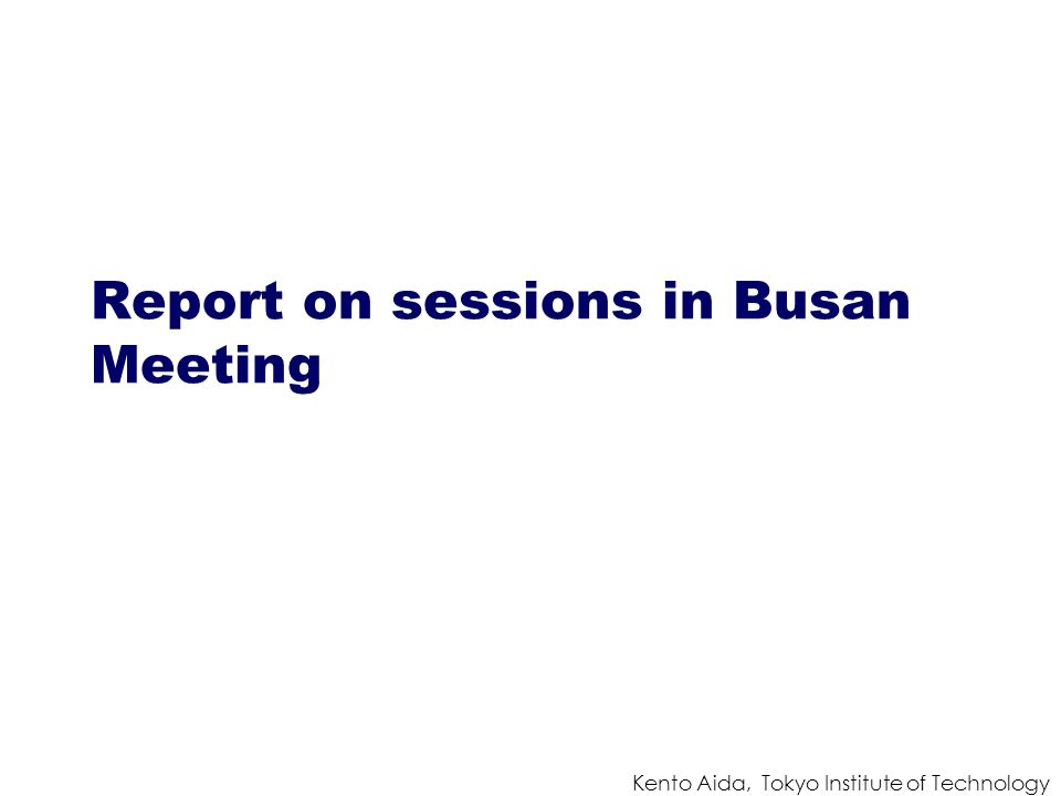 Kento Aida, Tokyo Institute of Technology Report on sessions in Busan Meeting