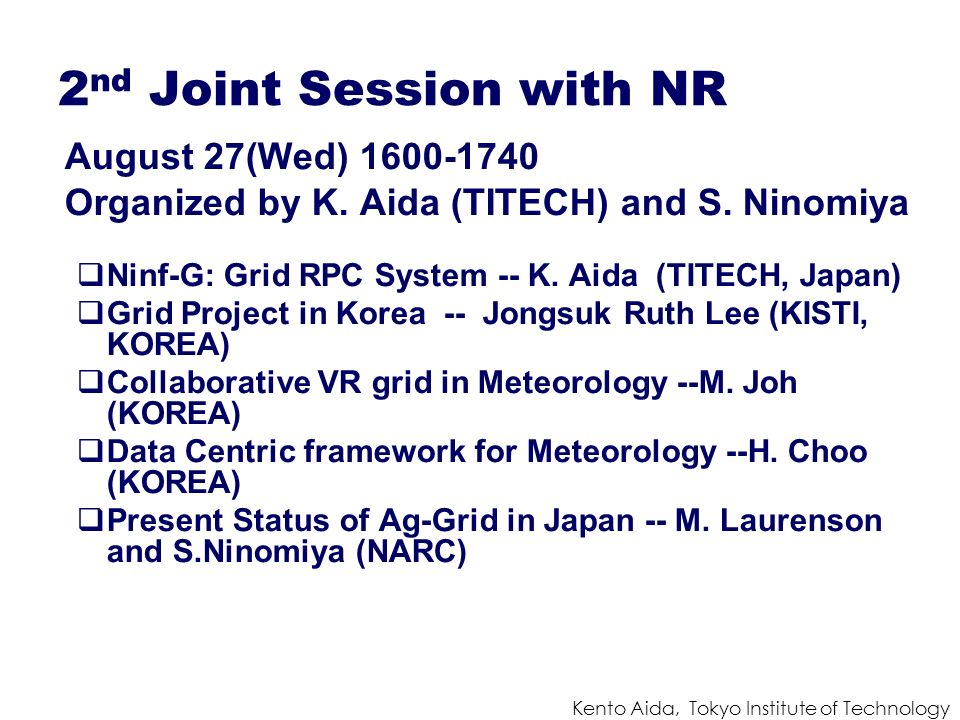 Kento Aida, Tokyo Institute of Technology 2 nd Joint Session with NR August 27(Wed) 1600-1740 Organized by K. Aida (TITECH) and S. Ninomiya Ninf-G: Gr