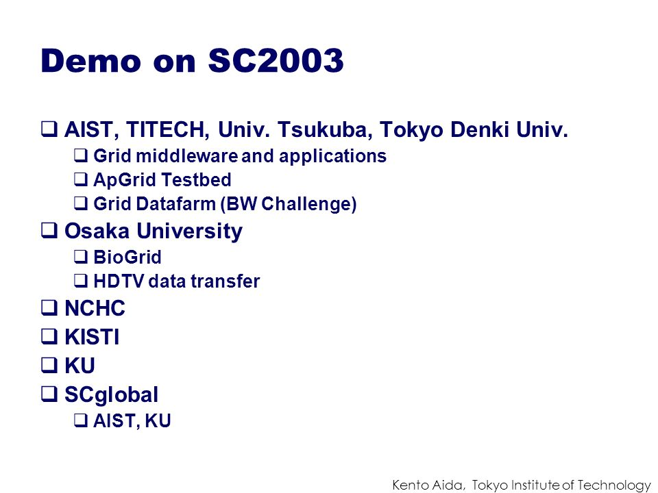 Kento Aida, Tokyo Institute of Technology Demo on SC2003 AIST, TITECH, Univ.