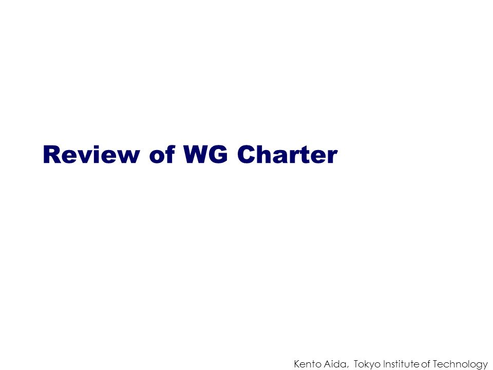 Kento Aida, Tokyo Institute of Technology Review of WG Charter