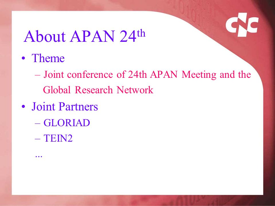 About APAN 24 th Theme –Joint conference of 24th APAN Meeting and the Global Research Network Joint Partners –GLORIAD –TEIN2...