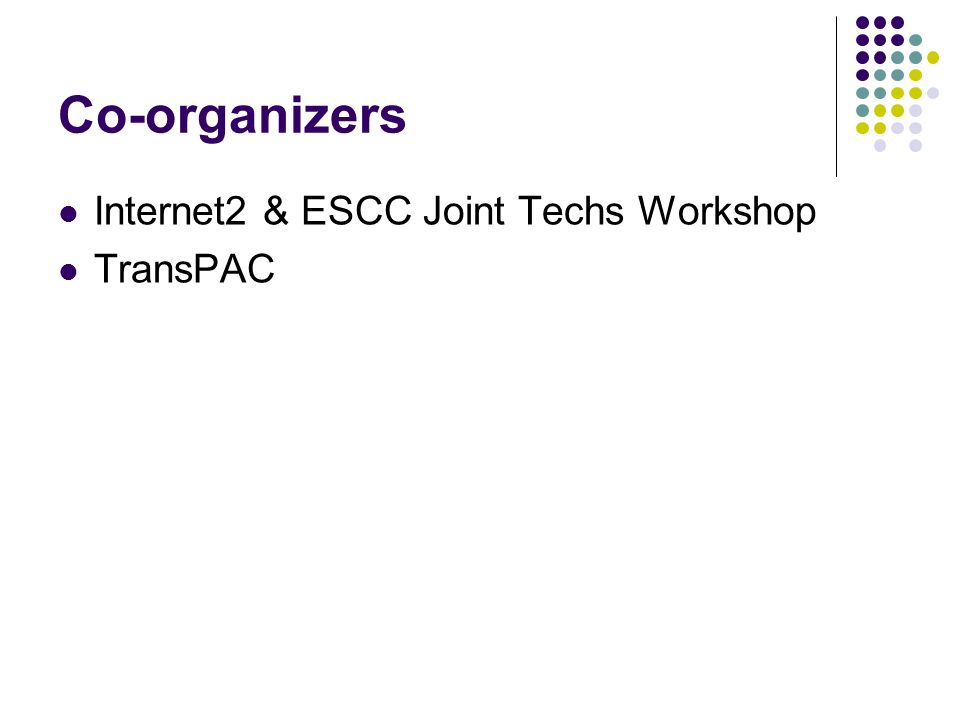 Co-organizers Internet2 & ESCC Joint Techs Workshop TransPAC