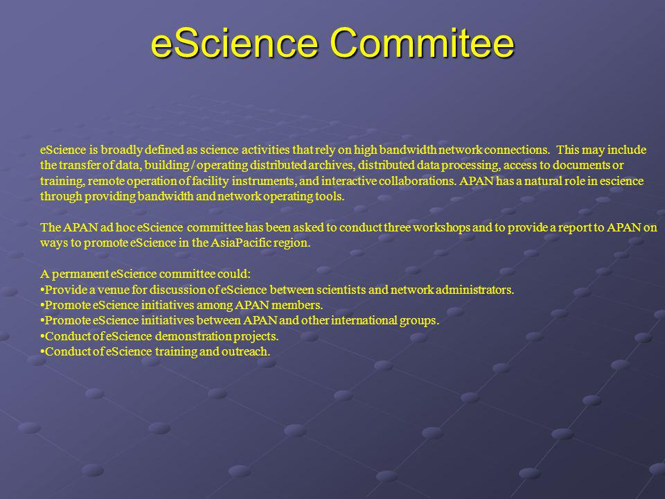 eScience Commitee eScience is broadly defined as science activities that rely on high bandwidth network connections.