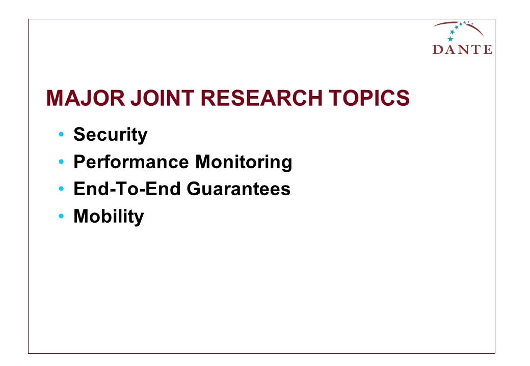MAJOR JOINT RESEARCH TOPICS Security Performance Monitoring End-To-End Guarantees Mobility