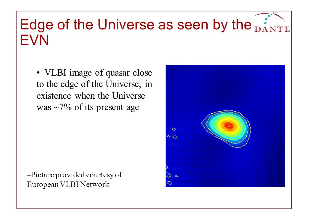 VLBI image of quasar close to the edge of the Universe, in existence when the Universe was ~7% of its present age Edge of the Universe as seen by the EVN –Picture provided courtesy of European VLBI Network