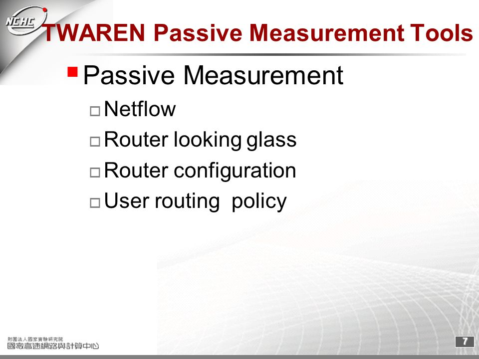 7 TWAREN Passive Measurement Tools Passive Measurement Netflow Router looking glass Router configuration User routing policy