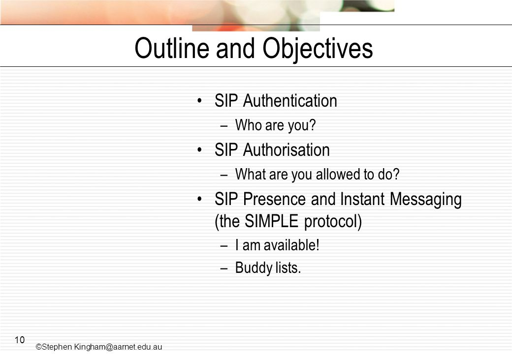 10 Outline and Objectives SIP Authentication –Who are you.