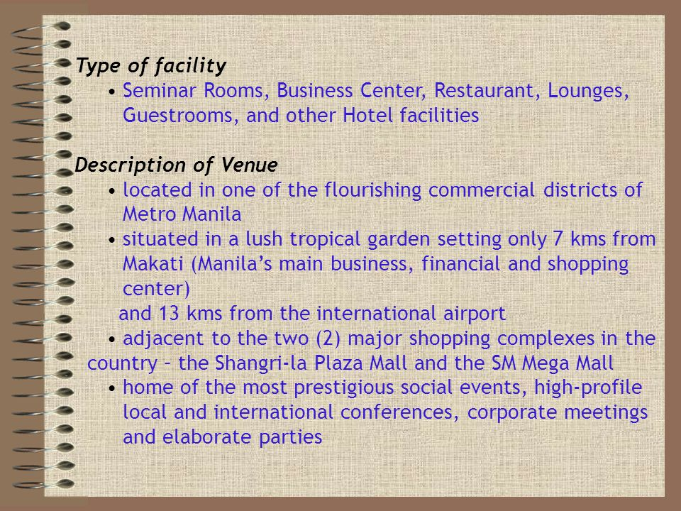 Type of facility Seminar Rooms, Business Center, Restaurant, Lounges, Guestrooms, and other Hotel facilities Description of Venue located in one of th