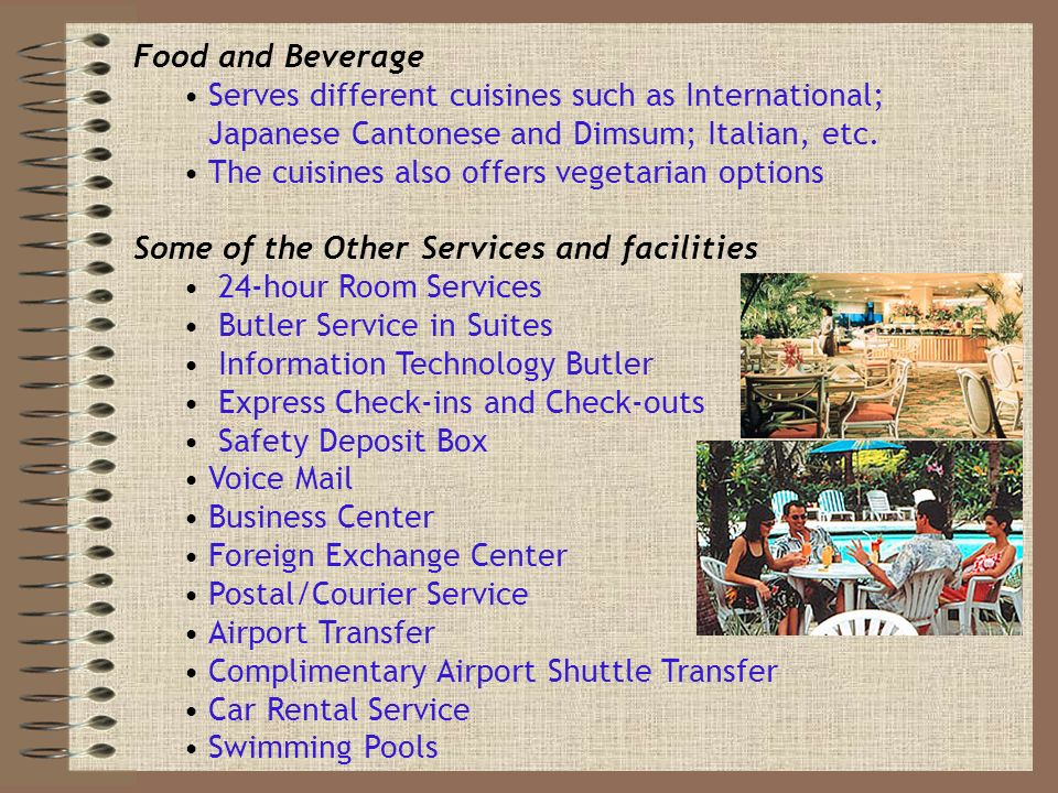 Food and Beverage Serves different cuisines such as International; Japanese Cantonese and Dimsum; Italian, etc.