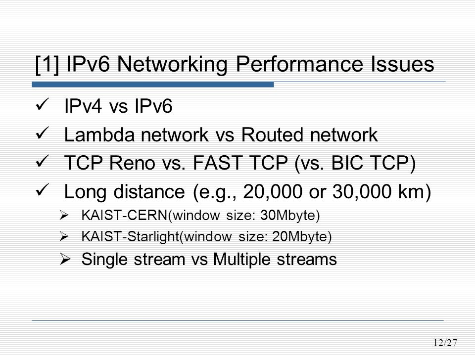 12/27 [1] IPv6 Networking Performance Issues IPv4 vs IPv6 Lambda network vs Routed network TCP Reno vs.