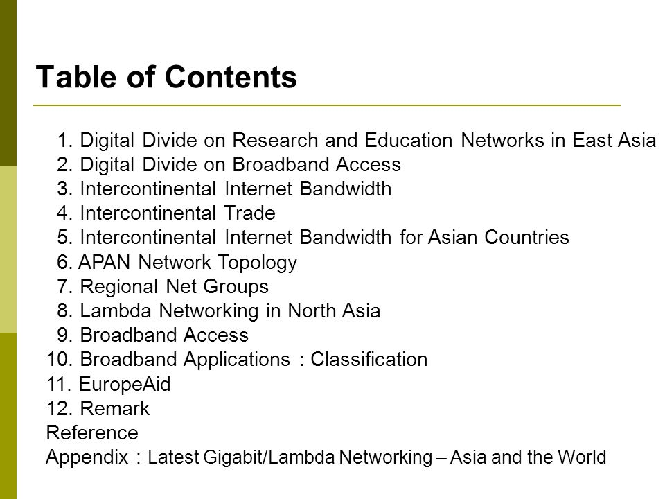 Table of Contents 1. Digital Divide on Research and Education Networks in East Asia 2. Digital Divide on Broadband Access 3. Intercontinental Internet