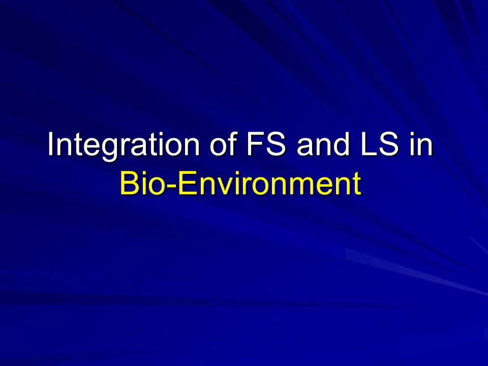 Integration of FS and LS in Bio-Environment