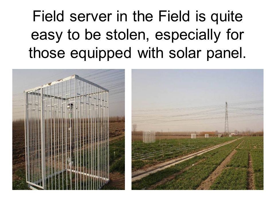 Field server in the Field is quite easy to be stolen, especially for those equipped with solar panel.