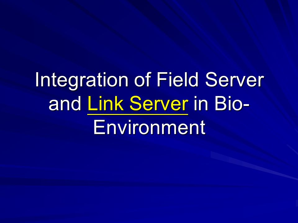 Integration of Field Server and Link Server in Bio- Environment