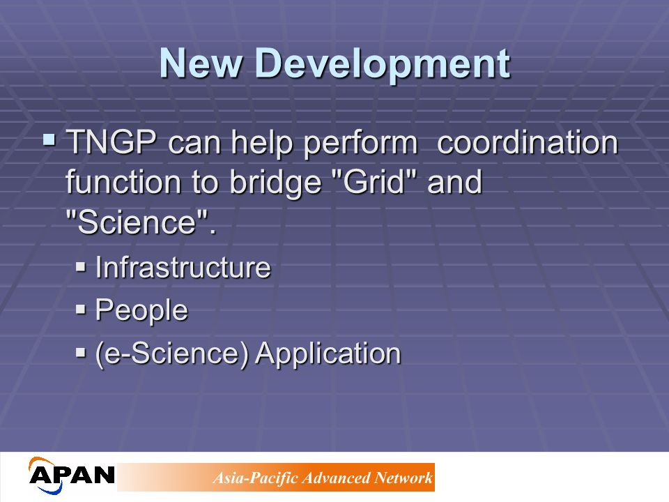 New Development TNGP can help perform coordination function to bridge Grid and Science .