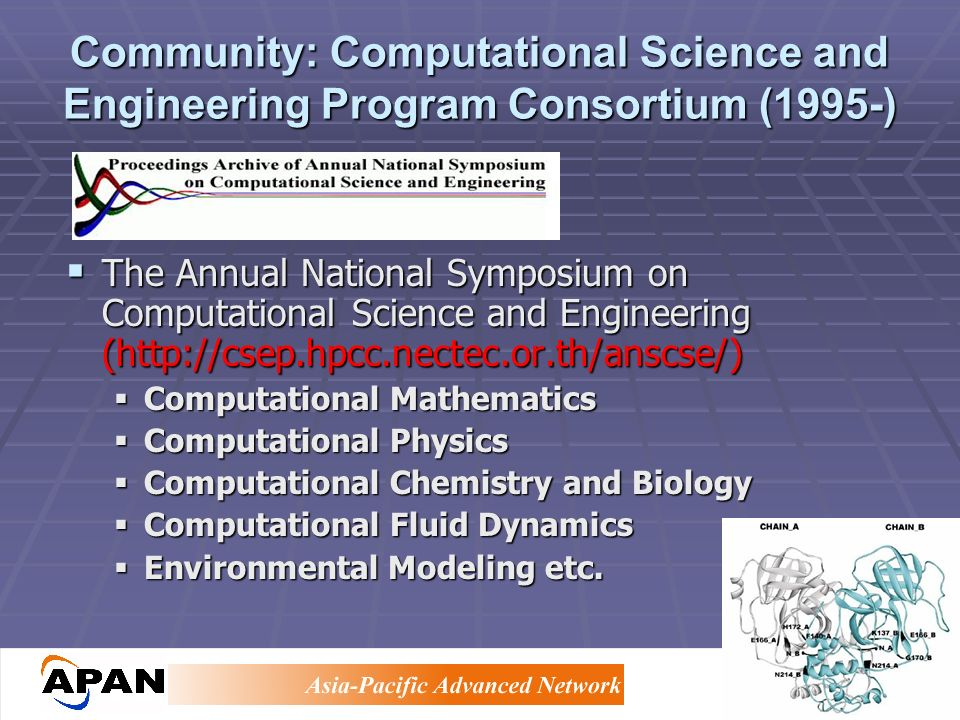 Community: Computational Science and Engineering Program Consortium (1995-) The Annual National Symposium on Computational Science and Engineering (http://csep.hpcc.nectec.or.th/anscse/) The Annual National Symposium on Computational Science and Engineering (http://csep.hpcc.nectec.or.th/anscse/) Computational Mathematics Computational Mathematics Computational Physics Computational Physics Computational Chemistry and Biology Computational Chemistry and Biology Computational Fluid Dynamics Computational Fluid Dynamics Environmental Modeling etc.