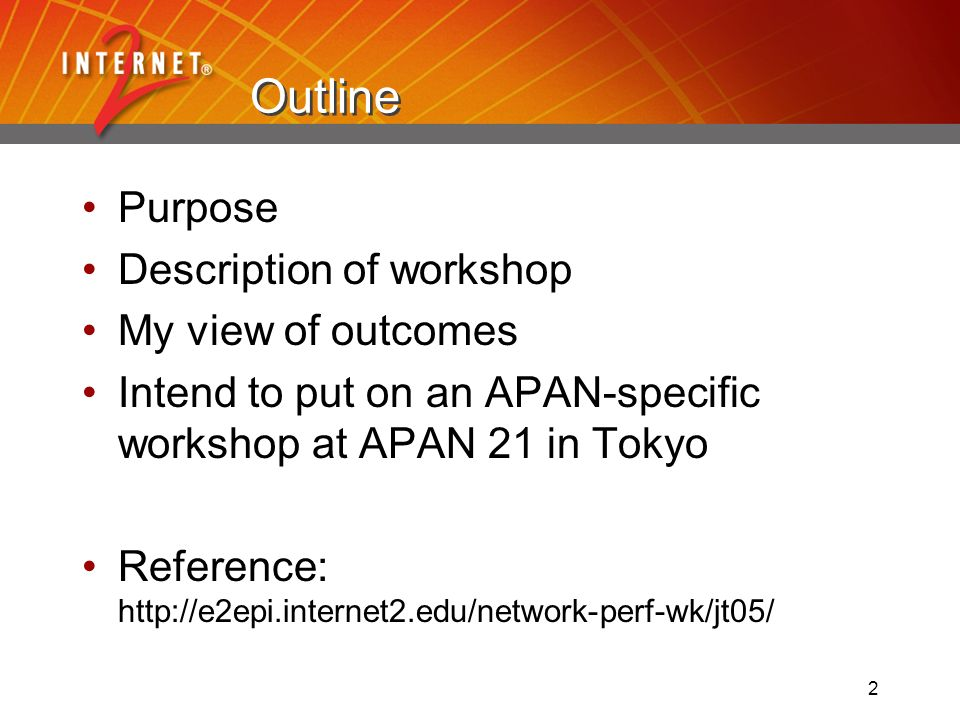 2 Outline Purpose Description of workshop My view of outcomes Intend to put on an APAN-specific workshop at APAN 21 in Tokyo Reference: