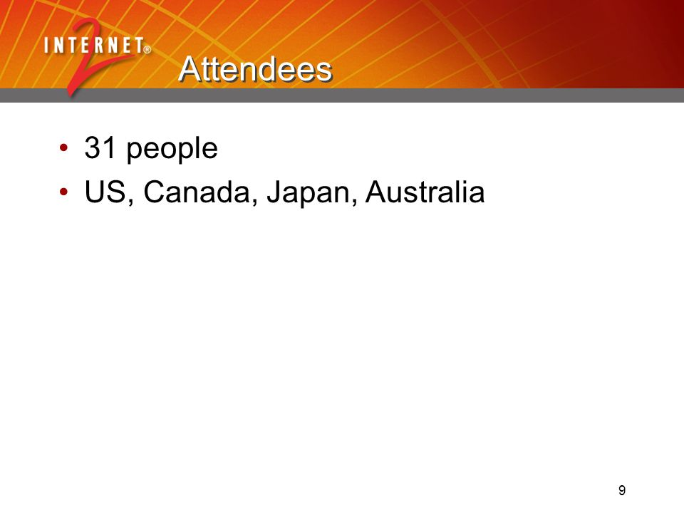 9 Attendees 31 people US, Canada, Japan, Australia