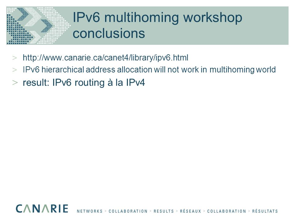 IPv6 multihoming workshop conclusions > http://www.canarie.ca/canet4/library/ipv6.html > IPv6 hierarchical address allocation will not work in multihoming world > result: IPv6 routing à la IPv4