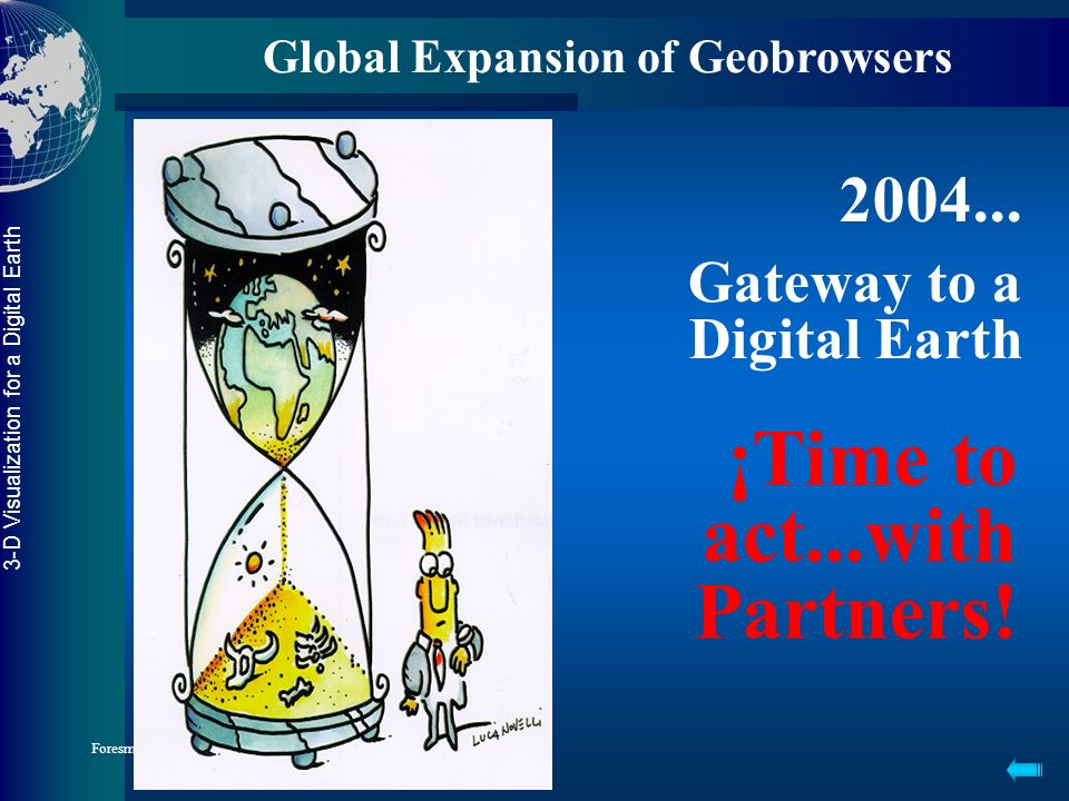 3-D Visualization for a Digital Earth Foresman 3 July 2004 Geobrowser 2 Goals Refine technical matrix Improve document outline & content Recommend fol