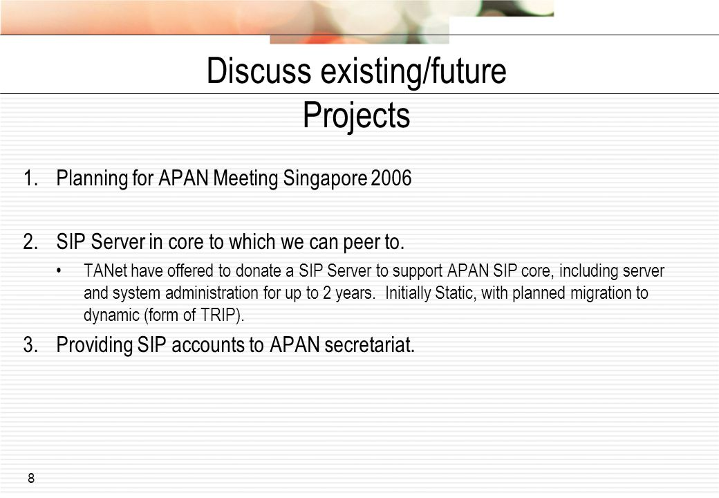 8 Discuss existing/future Projects 1.Planning for APAN Meeting Singapore 2006 2.SIP Server in core to which we can peer to.