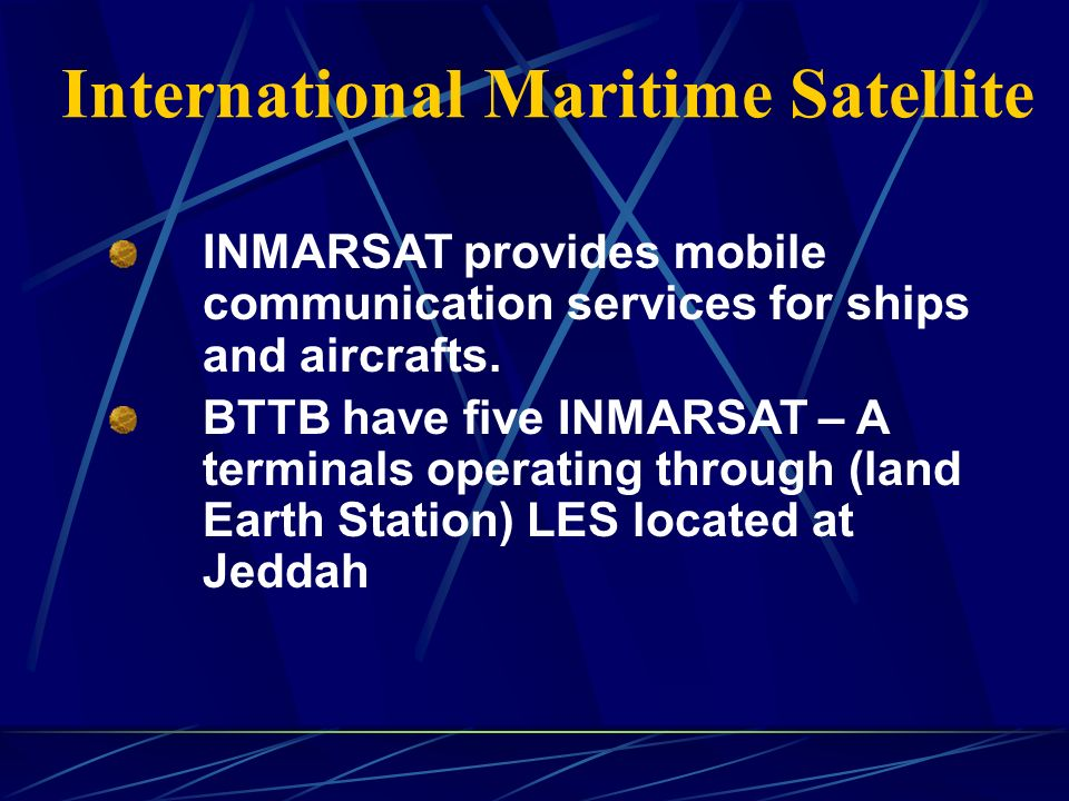 International Maritime Satellite INMARSAT provides mobile communication services for ships and aircrafts.