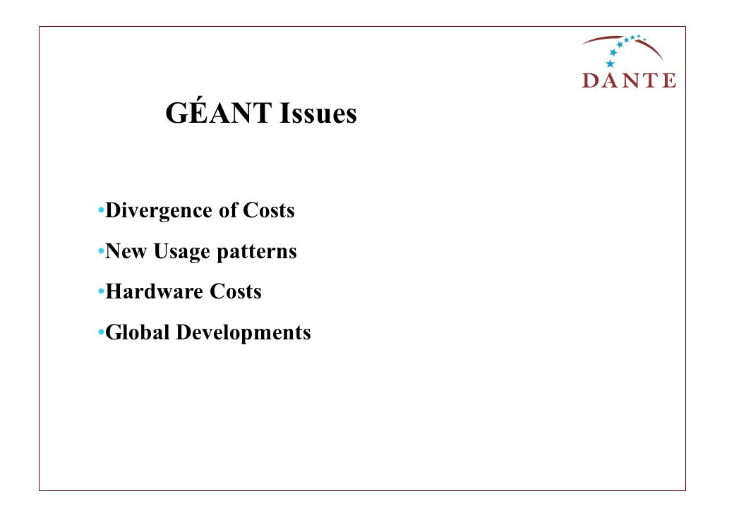Divergence of Costs New Usage patterns Hardware Costs Global Developments GÉANT Issues