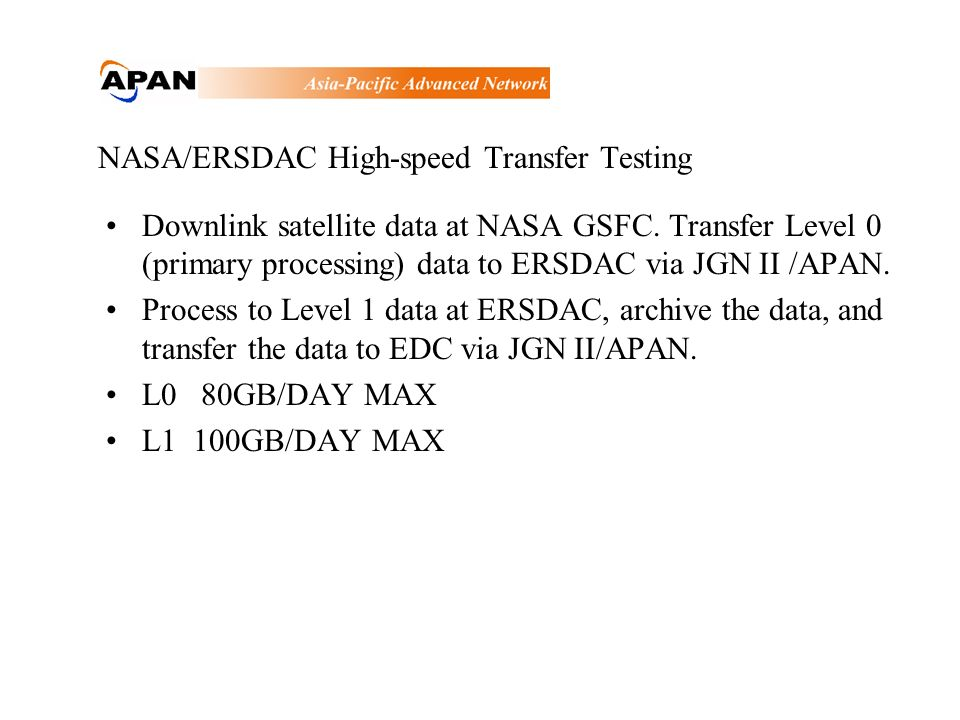 NASA/ERSDAC High-speed Transfer Testing Downlink satellite data at NASA GSFC. Transfer Level 0 (primary processing) data to ERSDAC via JGN II /APAN. P