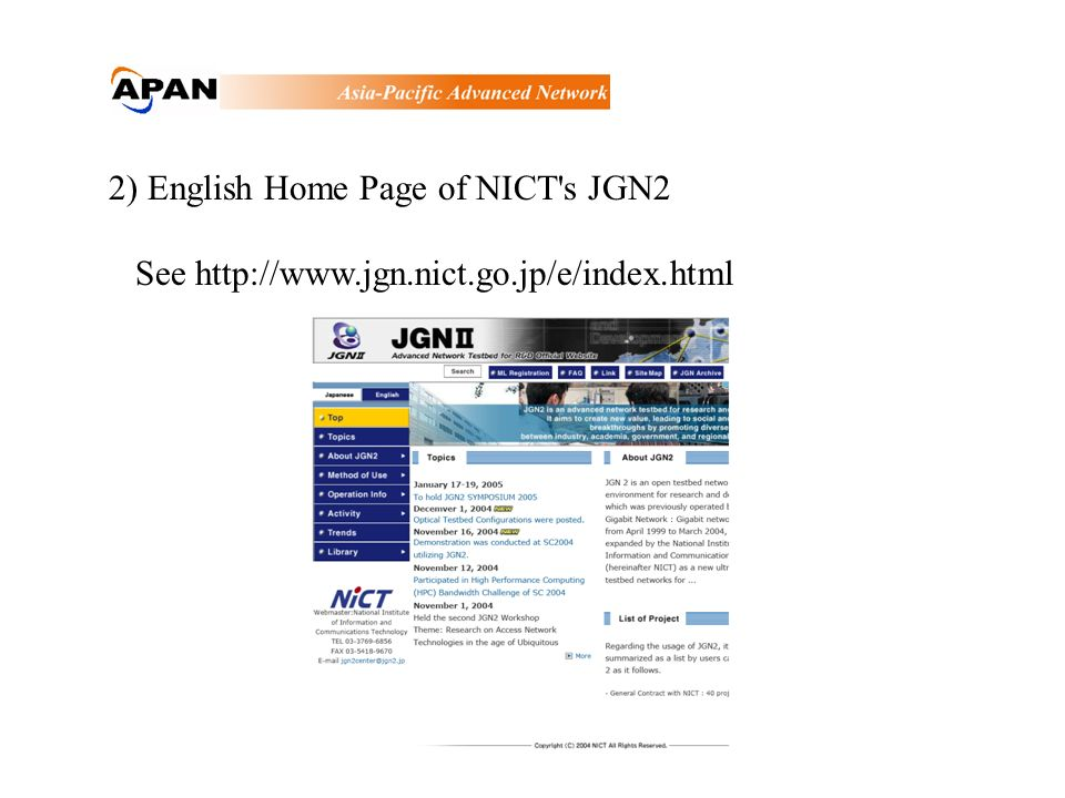 2) English Home Page of NICT's JGN2 See http://www.jgn.nict.go.jp/e/index.html