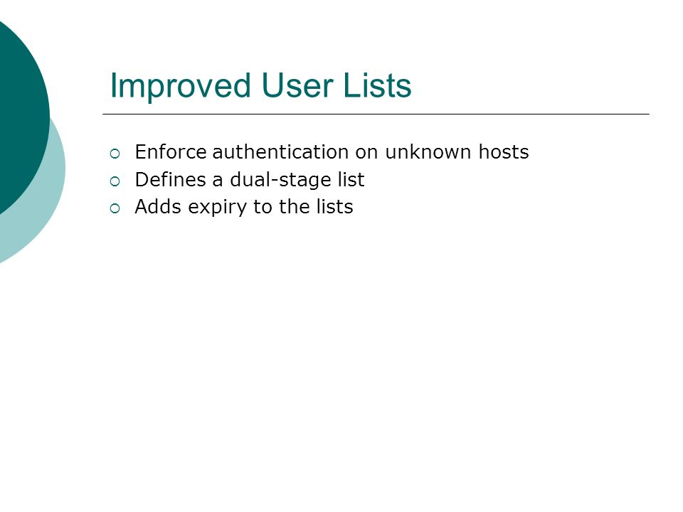Improved User Lists Enforce authentication on unknown hosts Defines a dual-stage list Adds expiry to the lists