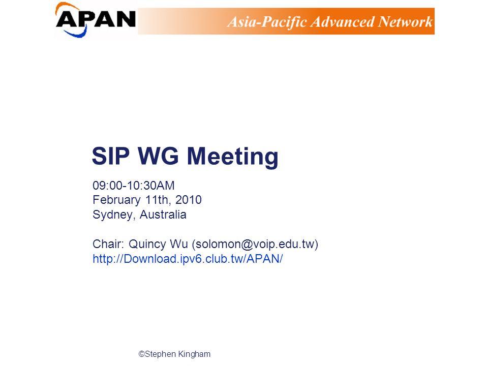 ©Stephen Kingham SIP WG Meeting 09:00-10:30AM February 11th, 2010 Sydney, Australia Chair: Quincy Wu (solomon@voip.edu.tw) http://Download.ipv6.club.tw/APAN/