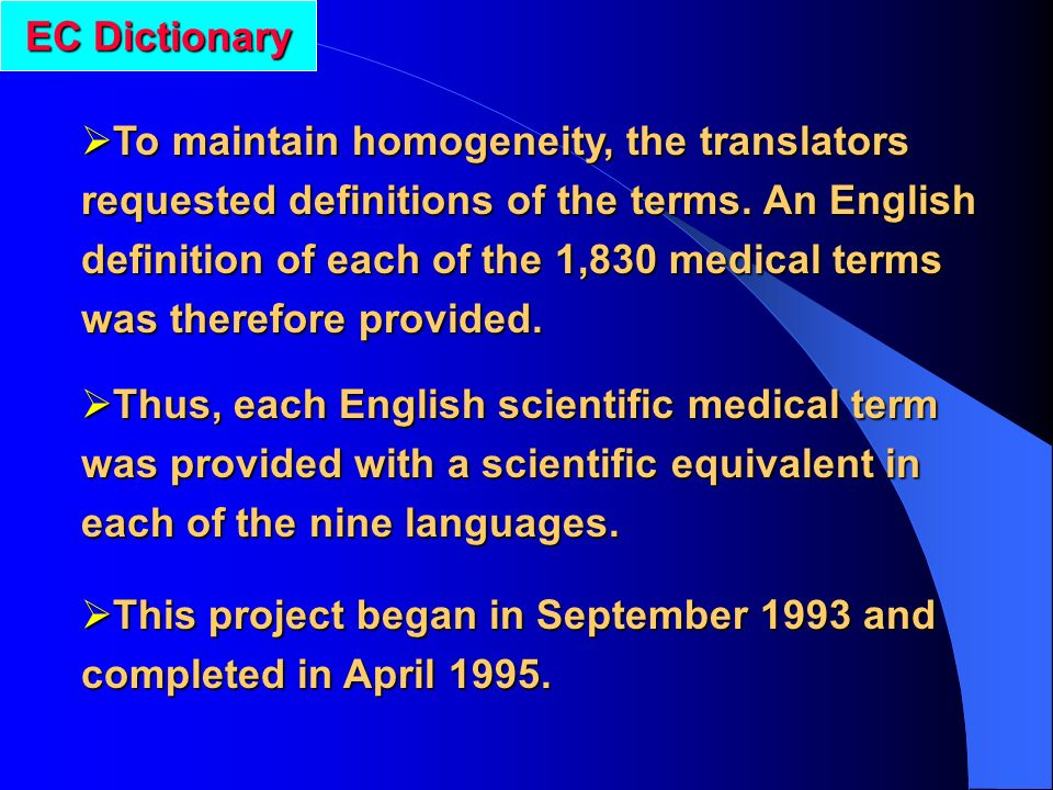 To maintain homogeneity, the translators requested definitions of the terms. An English definition of each of the 1,830 medical terms was therefore pr