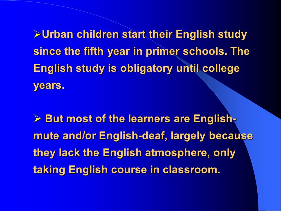 Urban children start their English study since the fifth year in primer schools.