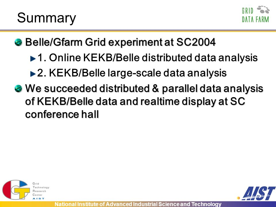 National Institute of Advanced Industrial Science and Technology Summary Belle/Gfarm Grid experiment at SC2004 1.